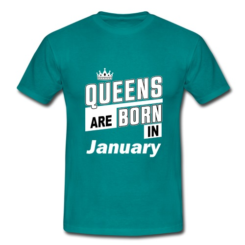 QUEENS ARE BORN IN JANUARY - Männer T-Shirt
