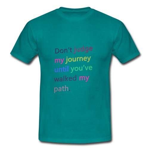 Dont judge my journey until you've walked my path - Men's T-Shirt