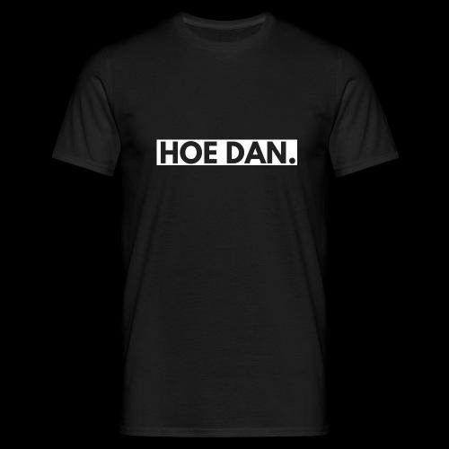 HOE DAN. - Mannen T-shirt