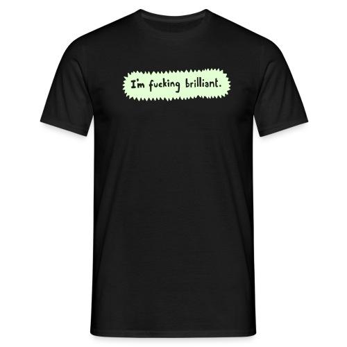 I m fucking brilliant - Men's T-Shirt