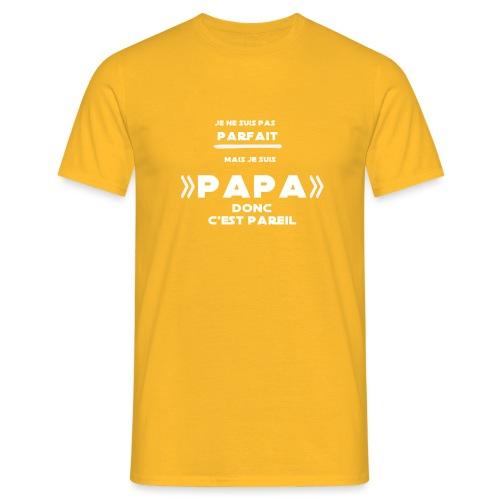 je ne suis pas parfait mais je suis un papa - T-shirt Homme