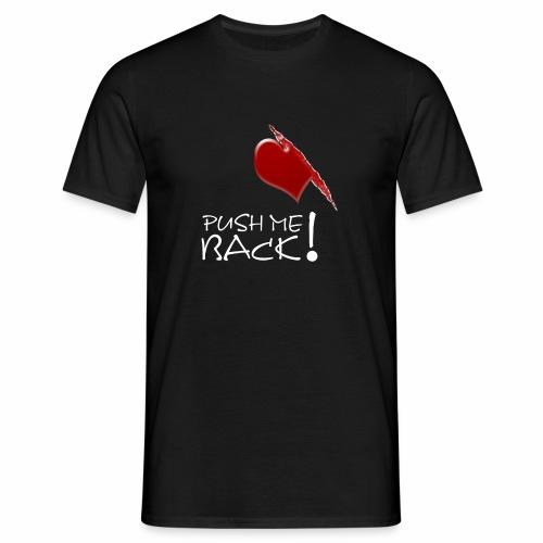 Herzschmerz, Push Me Back, Fake Wunde, Liebe - Männer T-Shirt