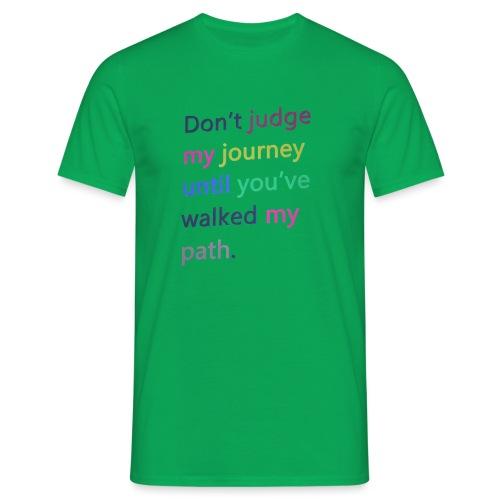 Dont judge my journey until you've walked my path - Men's T-Shirt
