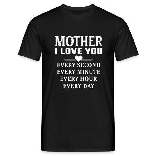 I Love You Mother - Men's T-Shirt