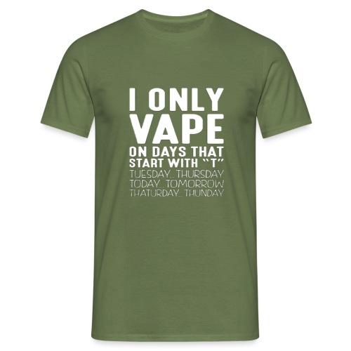 Only vape on.. - Men's T-Shirt