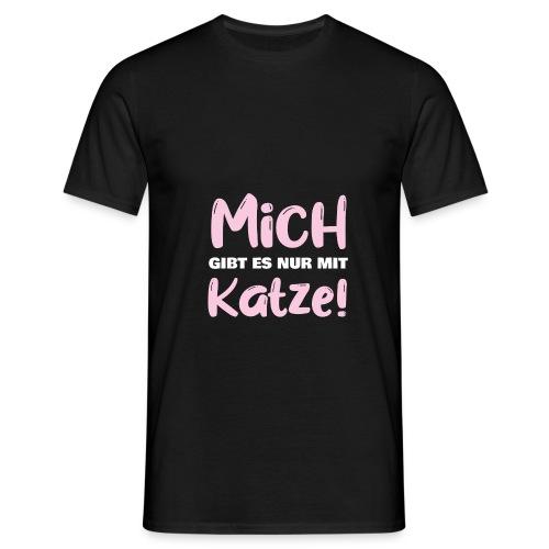 Mich gibt es nur mit Katze! Spruch Single Katze - Männer T-Shirt
