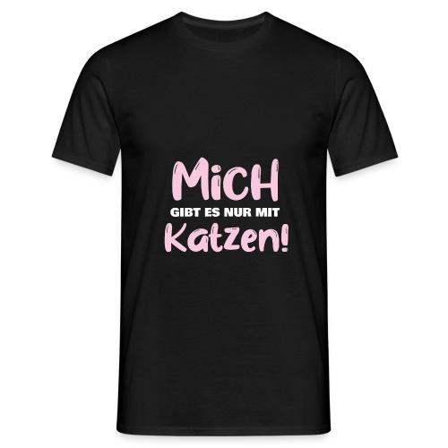 Mich gibt es nur mit Katzen! Spruch Single Katzen - Männer T-Shirt