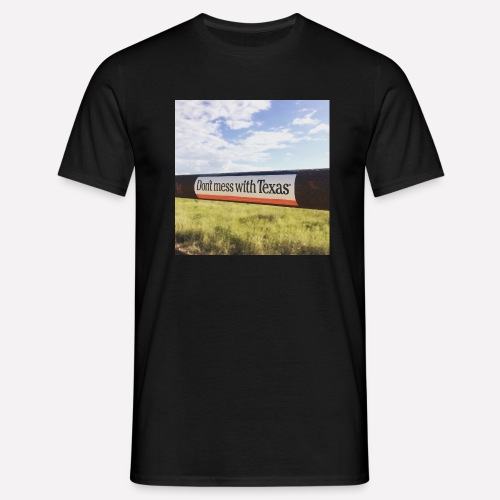 Dont Mess With Texas! - Men's T-Shirt