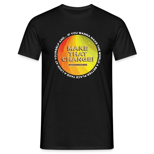 'MAKE THAT CHANGE' World Slogan - Men's T-Shirt