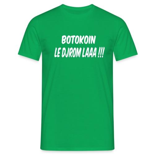 BOTOKOIN LE DJROM LAAAA !!! - T-shirt Homme