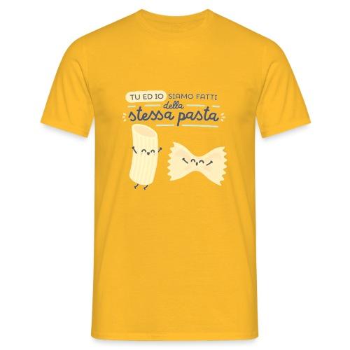 tu ed io siamo fatti della stessa pasta - Maglietta da uomo