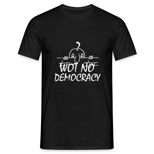 WOT NO DEMOCRACY - Men's T-Shirt