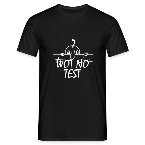 WOT NO TEST - Men's T-Shirt