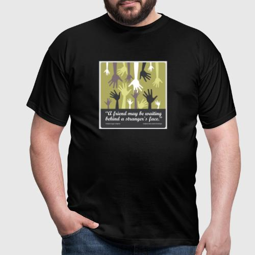 A friend may be waiting behind a stranger's face. - Herre-T-shirt