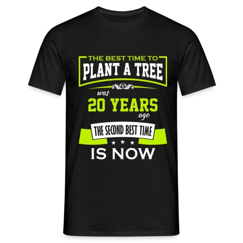 The best time to plant a tree was 20 years ago - T-skjorte for menn