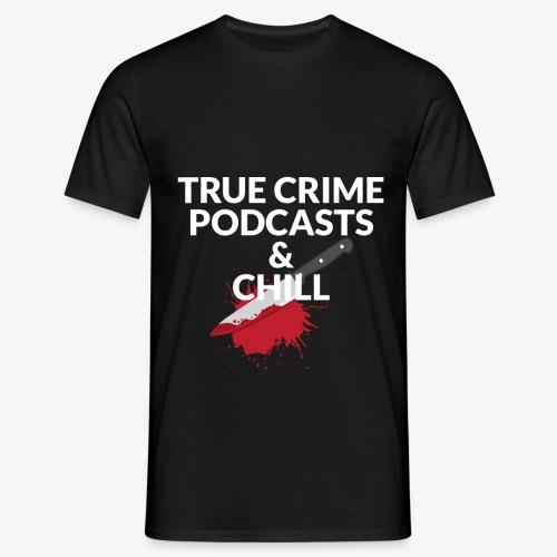 True crime podcasts and chill - Herre-T-shirt