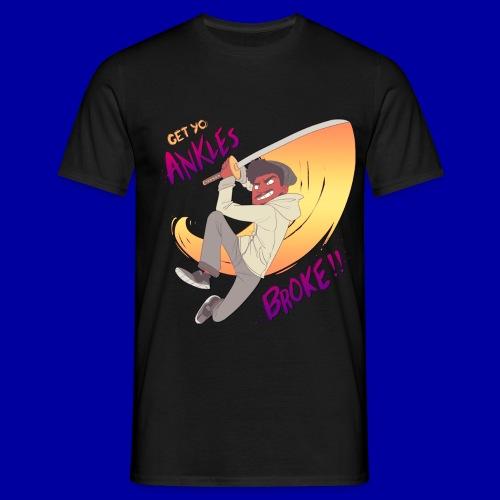 GET YO ANKLES BROKE!! - Men's T-Shirt