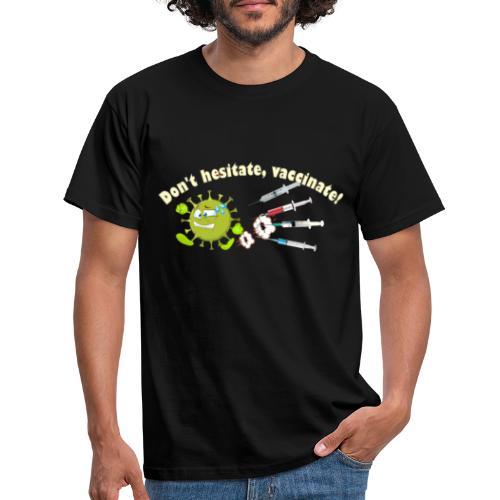 Don't hesitate, vaccinate!I - Camiseta hombre