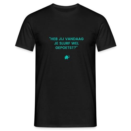 Heb jij je slurf vandaag wel gepoetst - Mannen T-shirt