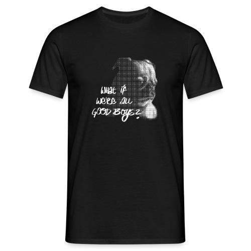 What if we're all good boys? Nachdenklicher Mops - Männer T-Shirt