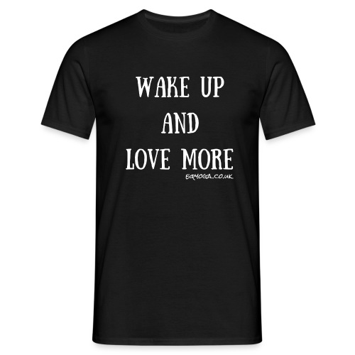 Wake up and love more - Men's T-Shirt