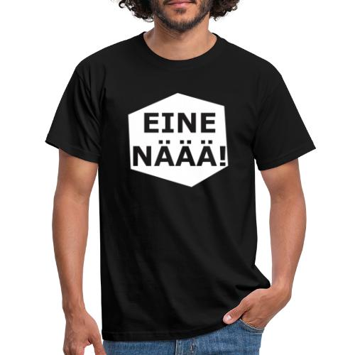 Eine Näää - Männer T-Shirt