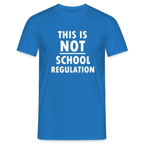 Not School Regulation - Men's T-Shirt