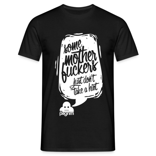Some Motherfuckers Dont T - Men's T-Shirt