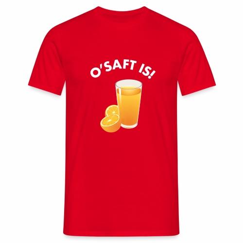 O'Saft is! - Männer T-Shirt