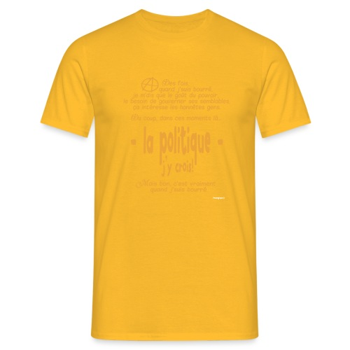 Quand je suis bourré, la politique, j'y crois ! - T-shirt Homme