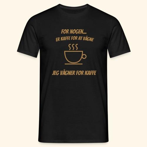 Jeg vågner for kaffe - Herre-T-shirt