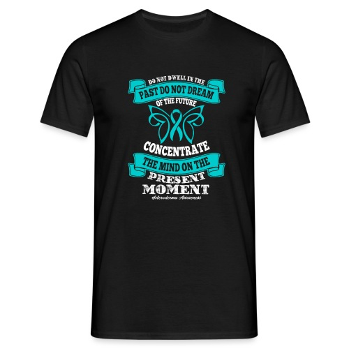 Do Not Dwell in the Past Scleroderma Awareness - Men's T-Shirt