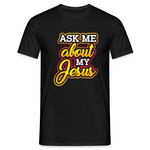 Frag mich über Jesus Christliche Tshirt Sprüche - Männer T-Shirt