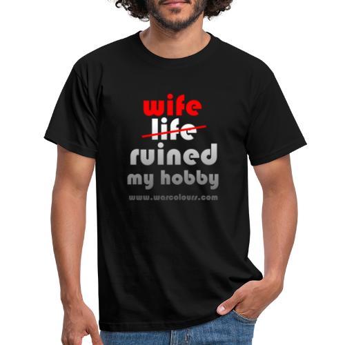 wife ruined my hobby - Men's T-Shirt