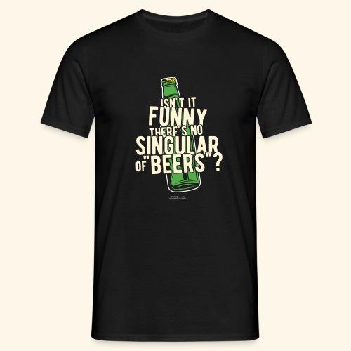 Beer T Shirt Designs Singular of Beers - Männer T-Shirt