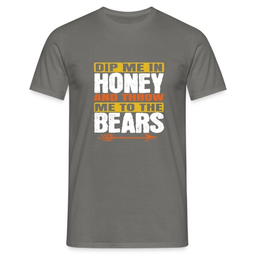 dip me in honey and throw me to the bears - Mannen T-shirt