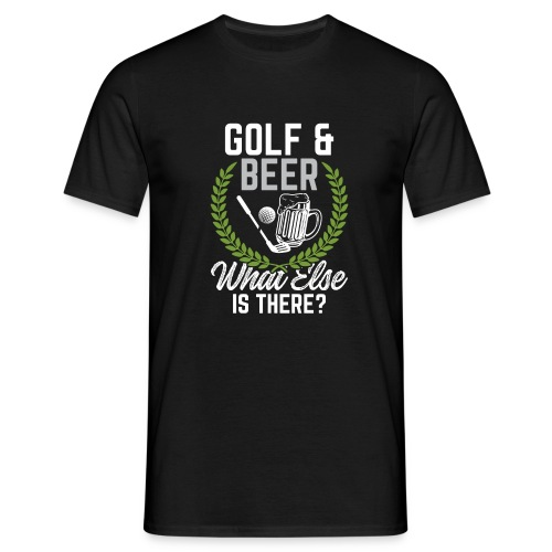 Golf & Beer What Else Is There - Men's T-Shirt