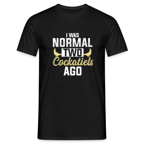 I Was Normal Two Cockatiels Ago - Men's T-Shirt