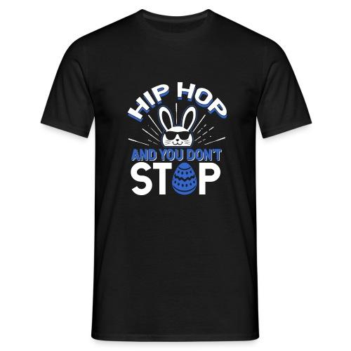 Hip Hop and You Don t Stop - Ostern - Männer T-Shirt