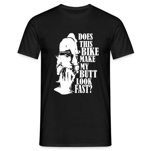 Does this bike make my butt look fast? - Männer T-Shirt