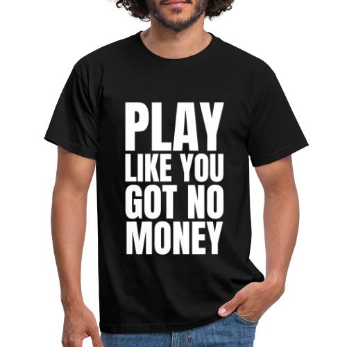 Play Like You Got No Money Design - White - Men's T-Shirt