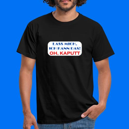 Lass mich, ich kann das - Männer T-Shirt