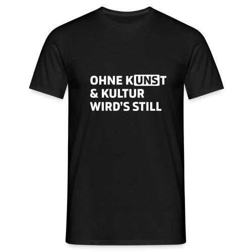 Ohne Kunst & Kultur wird's still - Männer T-Shirt