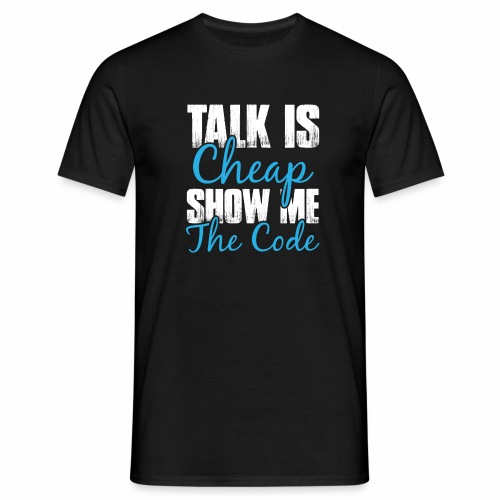 Talk is Cheap - Männer T-Shirt