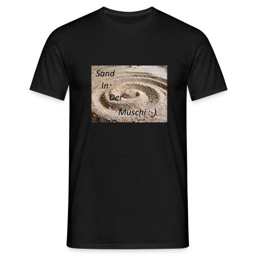 Sand in der Muschi - Männer T-Shirt