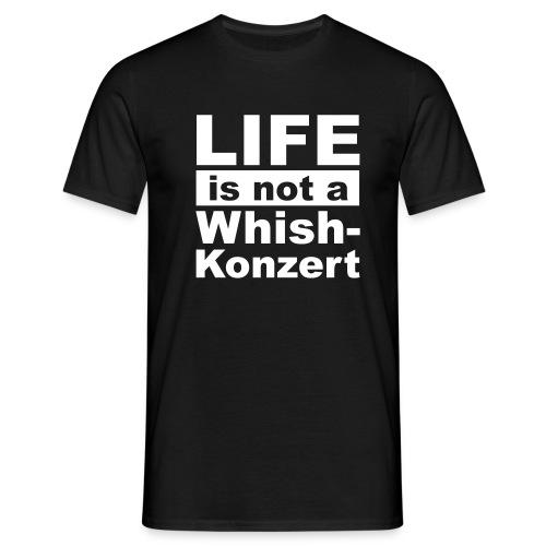 Live is not a whishkonzert - Männer T-Shirt