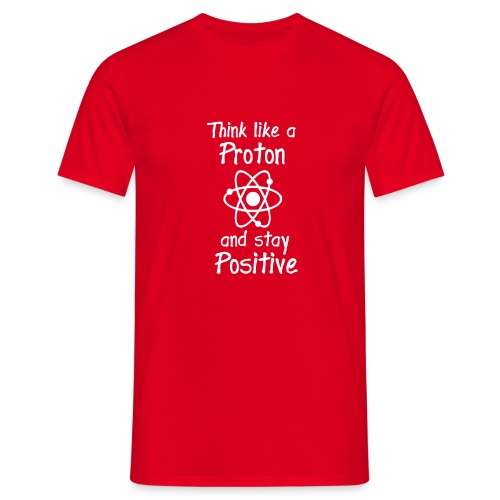 think like a proton and stay positive merchandise - Miesten t-paita