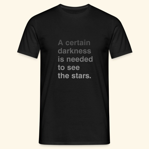 A certain darkness is needed to see the stars. - T-shirt Homme