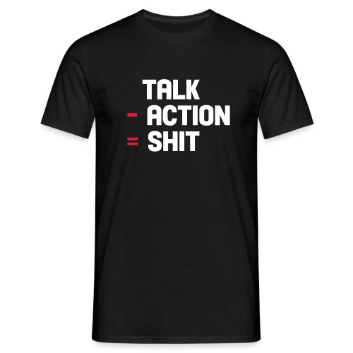 talk - action = shit - Mannen T-shirt