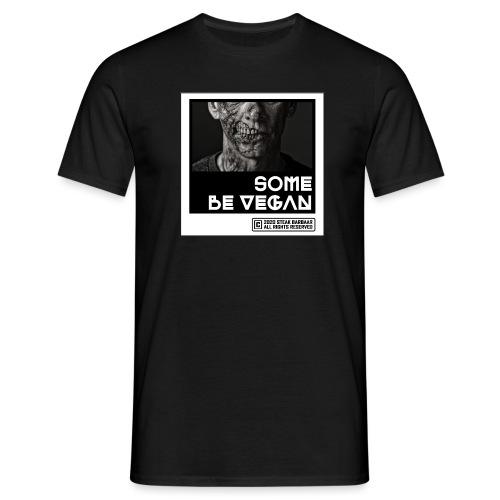 Some be Vegan - Mannen T-shirt